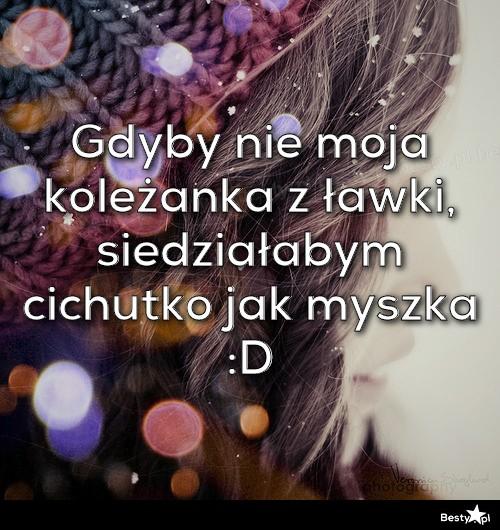 BESTY.pl Gdyby nie moja koleżanka z ławki, siedziałabym