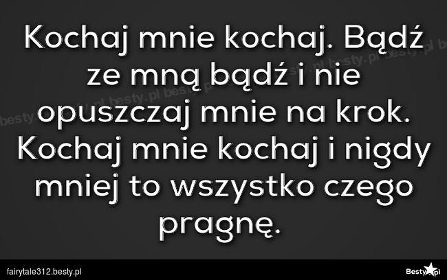 Besty Pl Kochaj Mnie Kochaj Badz Ze Mna Badz I Nie Opuszczaj Mnie Na Krok Kochaj Mnie Kochaj I Nigdy Mni