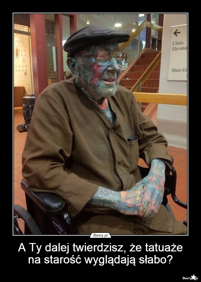 Bestypl A Ty Dalej Twierdzisz że Tatuaże Na Starość