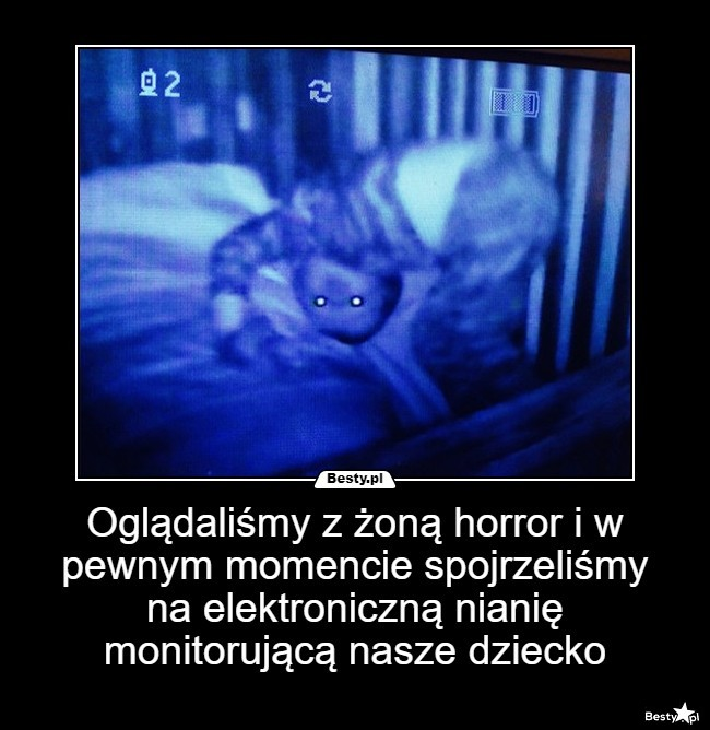 Oglądaliśmy z żoną horror i w pewnym momencie spojrzeliśmy na elektroniczną nianię monitorującą n...